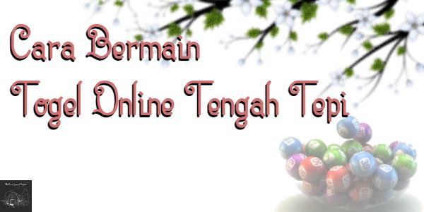 Cara Bermain Togel Online Tengah Tepi